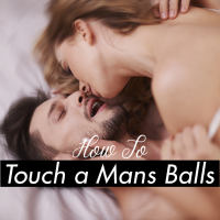 Ways to Make a Guy's Balls Feel Amazing During Sex