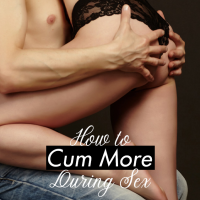 How to Cum More: Increasing Your Semen Volume