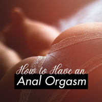 How to Have an Anal Orgasm – Here's How to Have One
