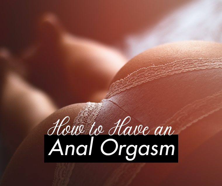 how to have an anal orgasm