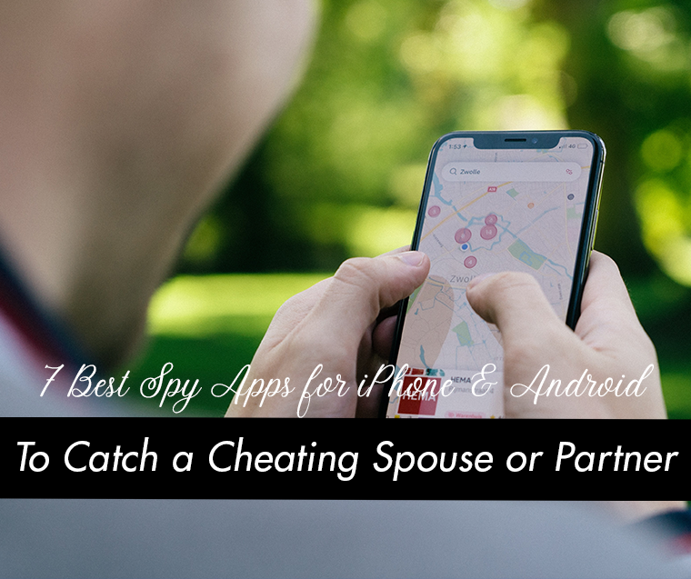 7 Best Spy Apps for iPhone & Android to Catch a Cheating Spouse or Partner