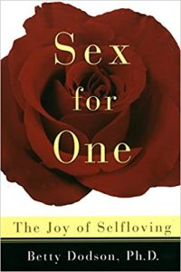 Sex For One: The Joy of Self-loving – By Betty Dodson