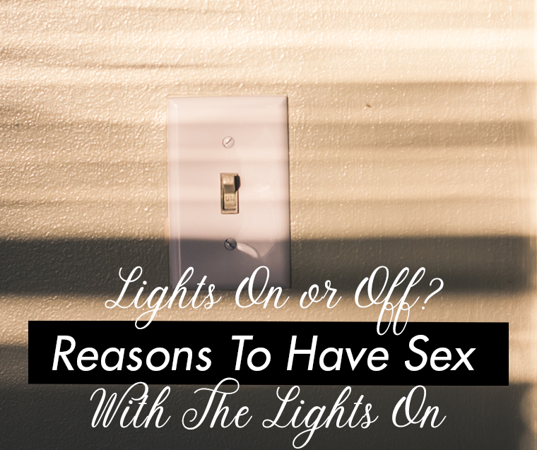 Reasons To Have Sex With The Lights On