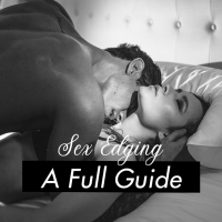 Sex Edging a Full Guide to the Start and Stop Method While Having Intercourse